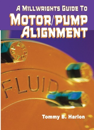 A Millwrights Guide to Motor Pump Alignment Tom Harlon