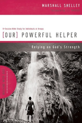 Our Powerful Helper: Relying on Gods Strength Marshall Shelley