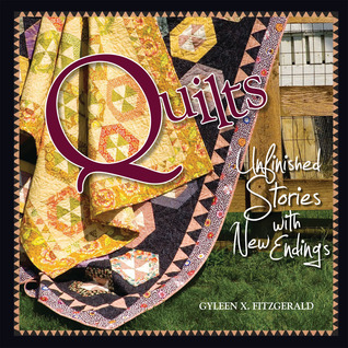 Quilts: Unfinished Stories with New Endings Gyleen X. Fitzgerald