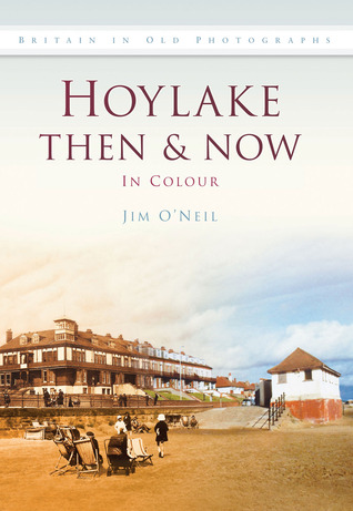 Hoylake Then & Now: In Colour  by  Jim ONeil