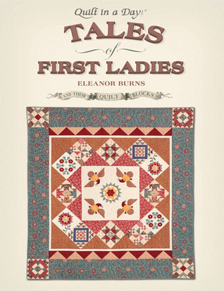 Tales of First Ladies and Their Quilt Blocks Eleanor Burns