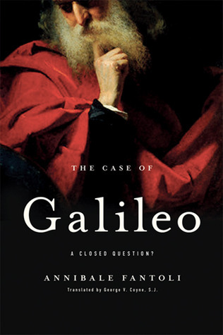 The Case of Galileo: A Closed Question? Annibale Fantoli
