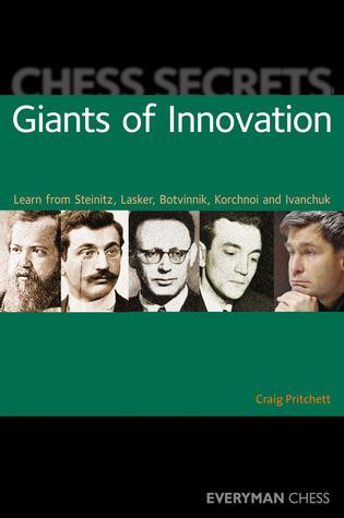 Chess Secrets: Giants of Innovation: Learn from Steinitz, Lasker, Botvinnik, Korchnoi and Ivanchuk Craig Pritchett
