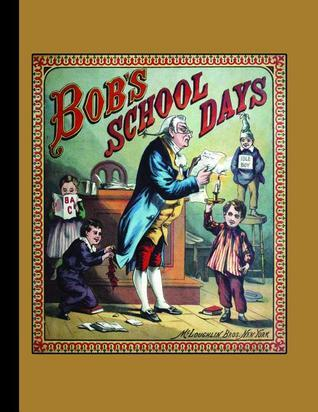 Bobs School Days  by  Uncle Dick