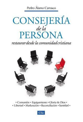 Consejeria de la Persona: Restaurar Desde la Comunidad Cristiana  by  Pedro Alamo Carrasco