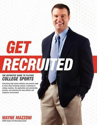 Get Recruited: The Definitive Guide to Playing College Sports Wayne Mazzoni