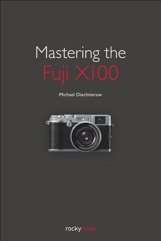 Mastering the Fuji X100  by  Michael Diechtierow