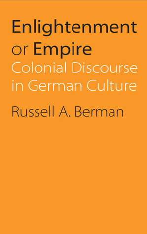 Enlightenment or Empire: Colonial Discourse in German Culture  by  Russell A. Berman