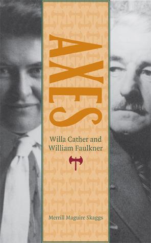 Axes: Willa Cather and William Faulkner Merrill Skaggs