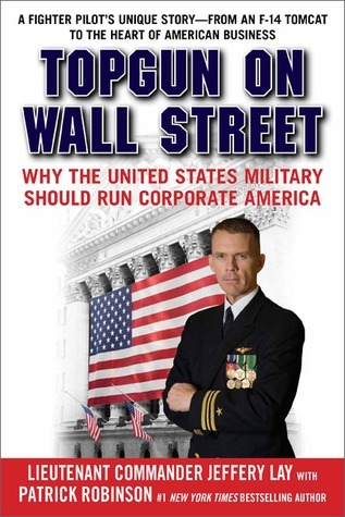 TOPGUN on Wall Street: Why the United States Military Should Run Corporate America Jeffery Lay