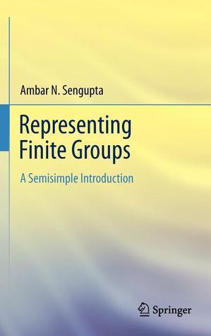 Representing Finite Groups: A Semisimple Introduction  by  Ambar N. Sengupta