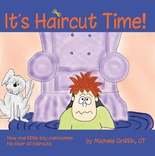 Its Haircut Time!: How one little boy overcame his fear of haircut day  by  Michele Griffin