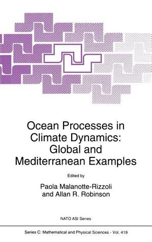 Ocean Processes in Climate Dynamics: Global and Mediterranean Examples  by  Paola Malanotte-Rizzoli