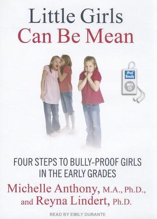 Little Girls Can Be Mean: Four Steps to Bully-Proof Girls in the Early Grades  by  Michelle Anthony
