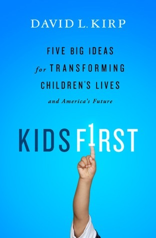 Kids First: Five Big Ideas for Transforming Childrens Lives and Americas Future  by  David L. Kirp