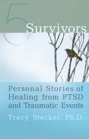 5 Survivors: Personal Stories of Healing from PTSD and Traumatic Events Tracy Stecker