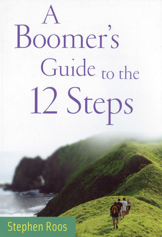 A Boomers Guide to the Twelve Steps  by  Stephen Roos