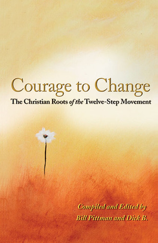 Courage To Change: The Christian Roots of the Twelve-Step Movement  by  Bill Pittman