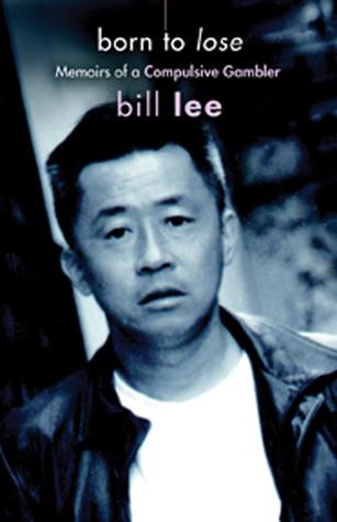 Born to Lose: Memoirs of a Compulsive Gambler Bill   Lee
