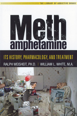 Methamphetamine: Its History, Pharmacology and Treatment  by  Ralph Weisheit