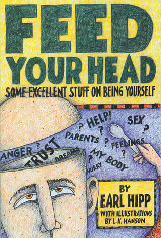 Feed Your Head: Some Excellent Stuff on Being Yourself Earl Hipp