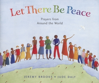 Let There Be Peace: Prayers from Around the World  by  Jeremy Brooks