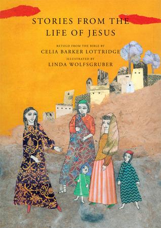 Stories from the Life of Jesus Celia Barker Lottridge