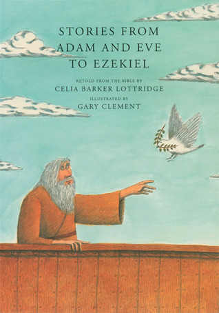 Stories from Adam and Eve to Ezekiel: Retold from the Bible Celia Barker Lottridge