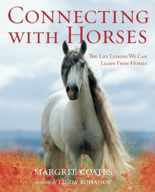 Connecting with Horses: The Life Lessons We Can Learn From Horses  by  Margrit Coates