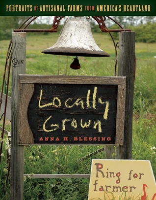 Locally Brewed: Portraits of Craft Breweries from Americas Heartland  by  Anna H. Blessing