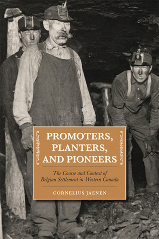 Promoters, Planters, and Pioneers: The Course and Context of Belgian Settlement in Western Canada  by  Cornelius J. Jaenen