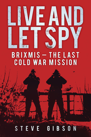 Live and Let Spy: BRIXMIS - The Last Cold War Mission  by  Steve Gibson