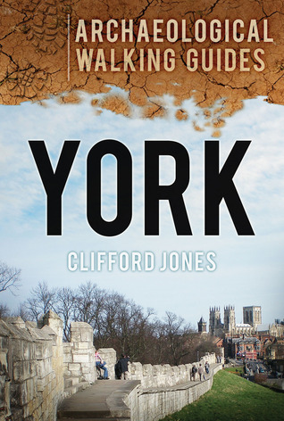 York: An Archaeological Walking Guide  by  Clifford Jones