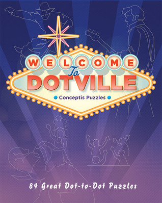 Puzzle:   Welcome to Dotville: 80 Great Dot-to-Dot Puzzles NOT A BOOK