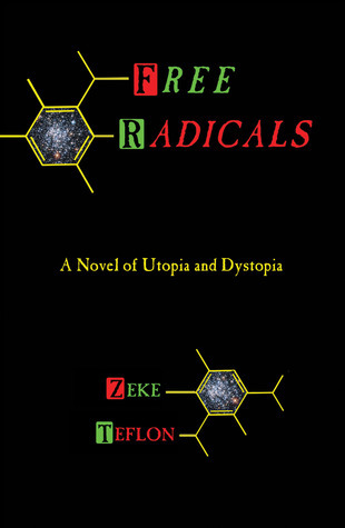Free Radicals: A Novel of Utopia and Dystopia  by  Zeke Teflon