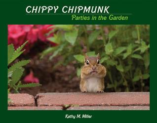 Chippy Chipmunk Parties in the Garden  by  Kathy M. Miller