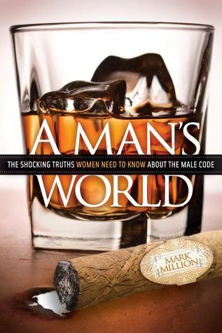 A Mans World: The Shocking Truths That Women Need to Know About the Male Code  by  Mark Million