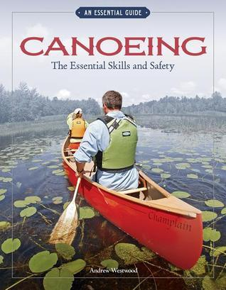 Canoeing: The Essential Skills and Safety Andrew Westwood