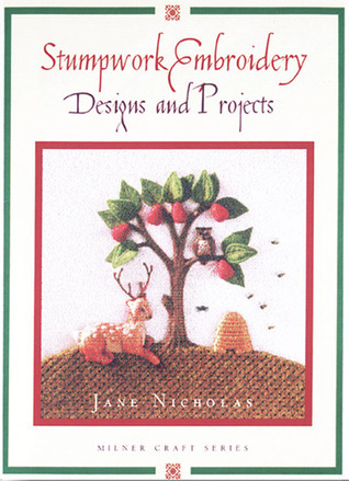 Stumpwork Embroidery Designs and Projects Jane Nicholas