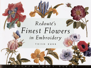 Redoutés Finest Flowers in Embroidery  by  Trish Burr