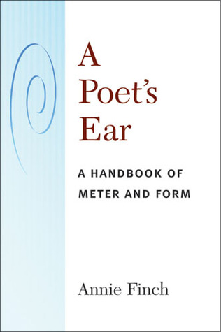A Poets Ear: A Handbook of Meter and Form Annie Ridley Crane Finch