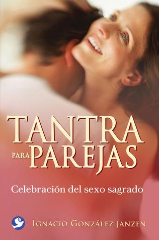 Tantra para parejas: Celebración del sexo sagrado Ignacio Gonzalez Janzen