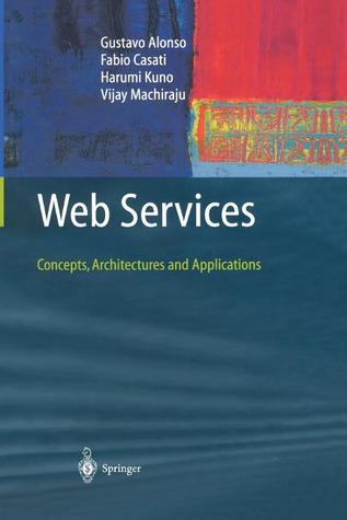Web Services: Concepts, Architectures and Applications  by  Gustavo Alonso