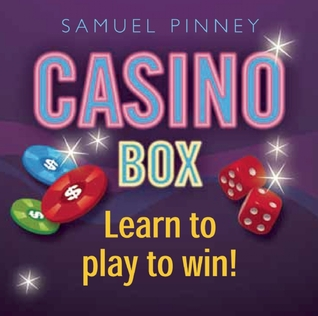 Casino Box: Learn to play to win! Samuel Pinney