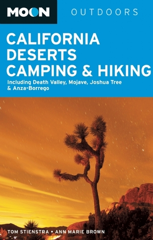 California Deserts Camping & Hiking: Including Death Valley, Mojave, Joshua Tree and Anza-Borrego Tom Stienstra