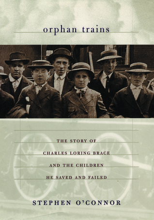 Orphan Trains: The Story of Charles Loring Brace and the Children He Saved and Failed  by  Stephen OConnor