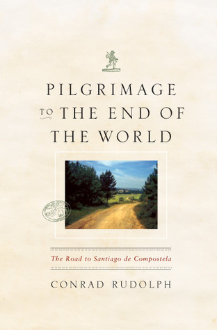 Pilgrimage to the End of the World: The Road to Santiago de Compostela  by  Conrad Rudolph