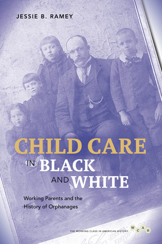 A childcare crisis: Poor black and white families and orphanages in Pittsburgh, 1878--1929. Jessie B. Ramey