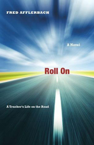Roll On: A Truckers Life on the Road  by  Fred Afflerbach