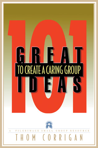 101 Great Ideas to Create a Caring Group  by  Thom Corrigan
